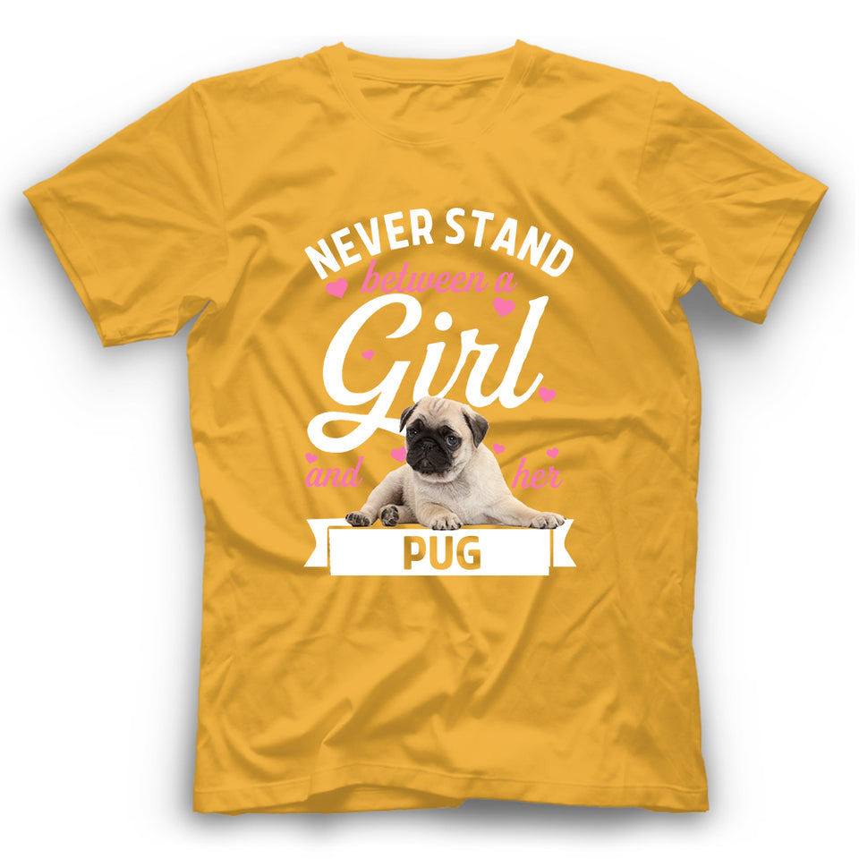 Pug Never Stand Between A Girl And Her Dog T shirt