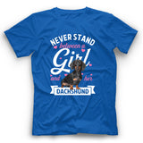 Dachshund Never Stand Between A Girl And Her Dog T shirt