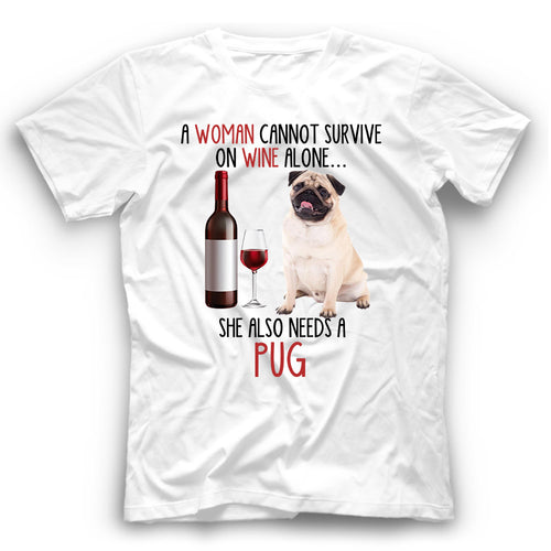 Pug A Woman Cannot Survive On Wine Alone T shirt