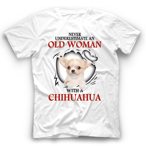 Chihuahua Never Underestimate An Old Woman With A Dog T shirt