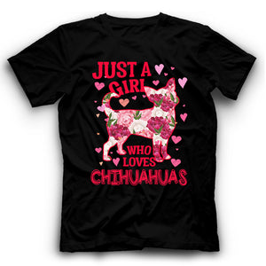 Chihuahua Just A Girl Who Loves Dog T shirt