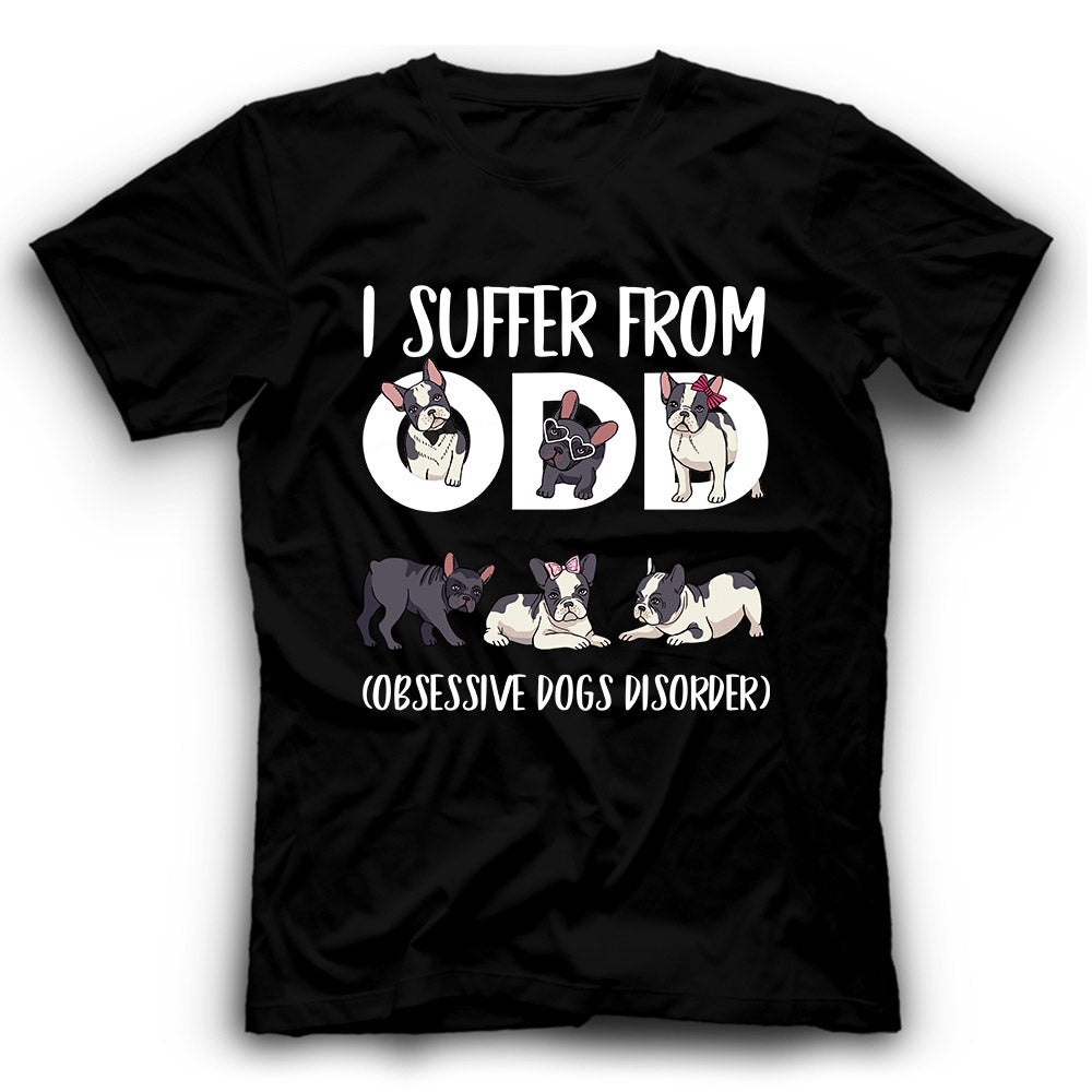 French Bulldog I Suffer From ODD Obsessive Dogs Disorder T shirt