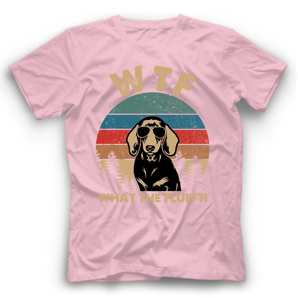 Dachshund What The Fluff T shirt