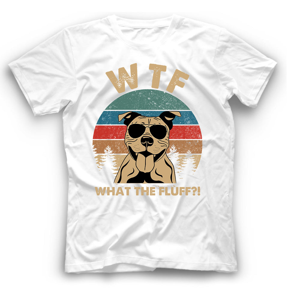 Staffordshire Bull Terrier What The Fluff T shirt