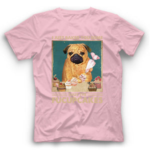 Pug I Just Baked You Some Shut The Fucupcakes T shirt