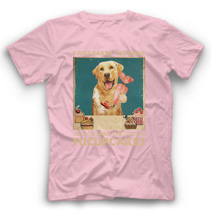 Labrador I Just Baked You Some Shut The Fucupcakes T shirt