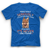 German Shepherd People Should Seriously Stop Expecting Normal From Me T Shirt