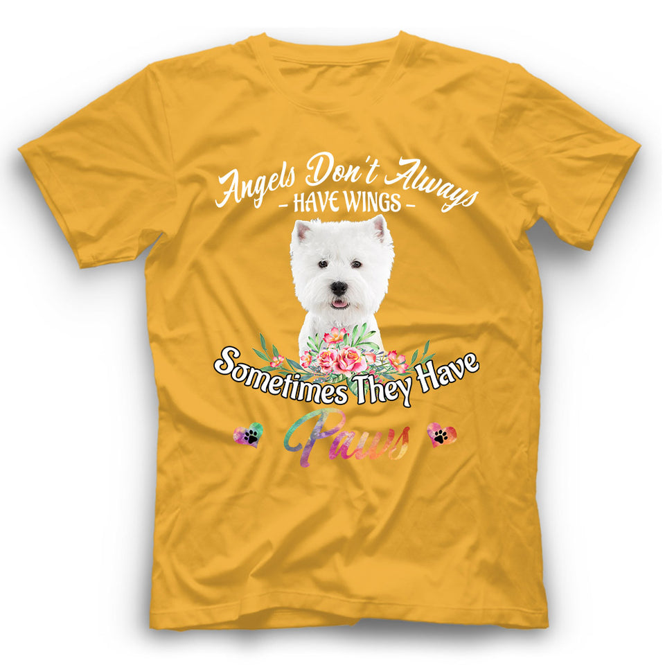 Westie Angels Don't Always Have Wings Sometimes They Have Paws T Shirt