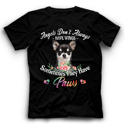 Chihuahua Angels Don't Always Have Wings Sometimes They Have Paws T Shirt