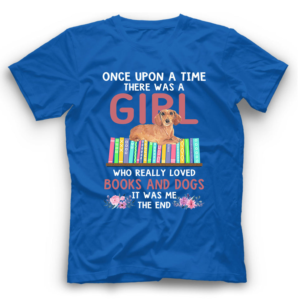 Dachshund Once Upon A Time There Was A Girl Who Really Loved Books And Dogs