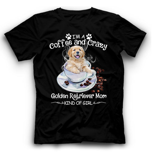 Golden Retriever I'm A Coffee And Crazy Dog Kind Of Girl T shirt
