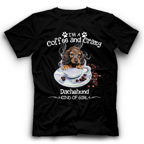Dachshund I'm A Coffee And Crazy Dog Kind Of Girl T shirt