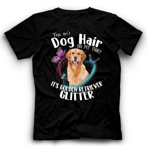 Golden Retriever This Isn't Dog Hair On My Shirt It's Dog Glitter T shirt