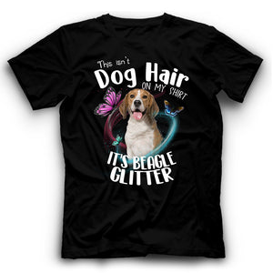 Beagle This Isn't Dog Hair On My Shirt It's Dog Glitter T shirt