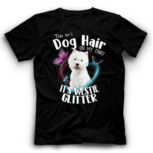 Westie This Isn't Dog Hair On My Shirt It's Dog Glitter T shirt