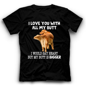 Golden Retriever  I Love You With All My Butt T shirt