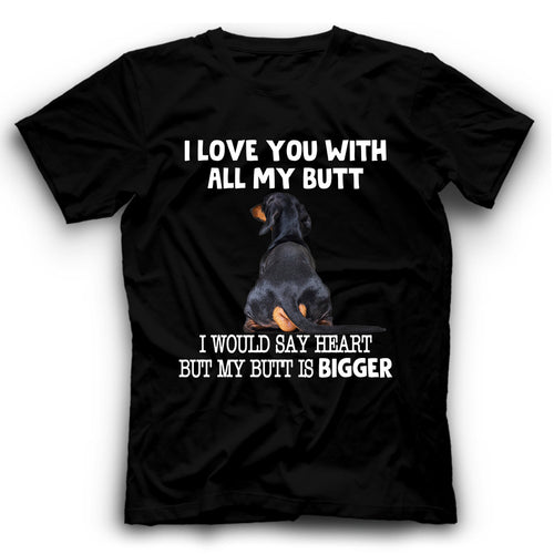 Dachshund I Love You With All My Butt T shirt