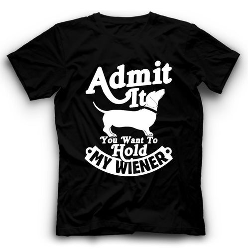 Dachshund Admit It You Want To Hold My Wiener T Shirt
