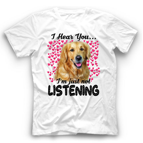 Golden Retriever I Hear You I'm Just Not Listening T Shirt