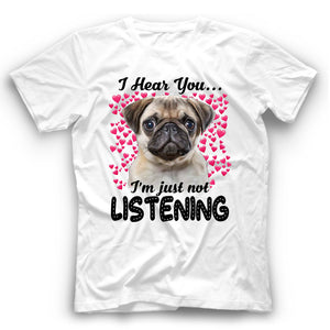 Pug I Hear You I'm Just Not Listening T Shirt