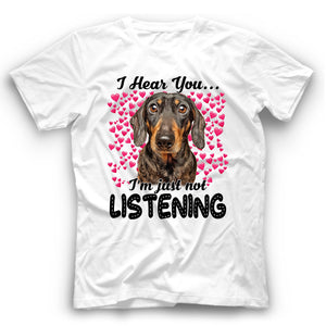 Dachshund I Hear You I'm Just Not Listening T Shirt