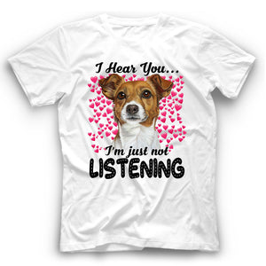 Jack Russel Terrier I Hear You I'm Just Not Listening T Shirt