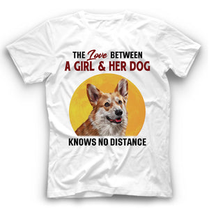 Corgi The Love Between A Girl And Her Dog Knows No Distance T shirt