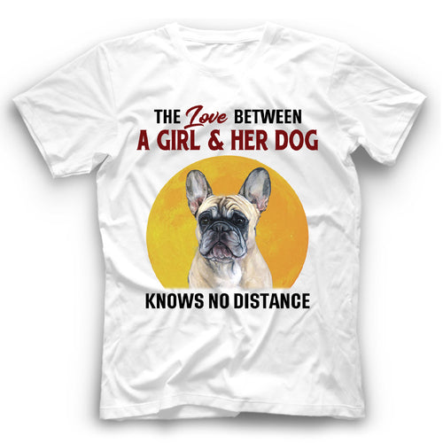 French Bulldog The Love Between A Girl And Her Dog Knows No Distance T shirt