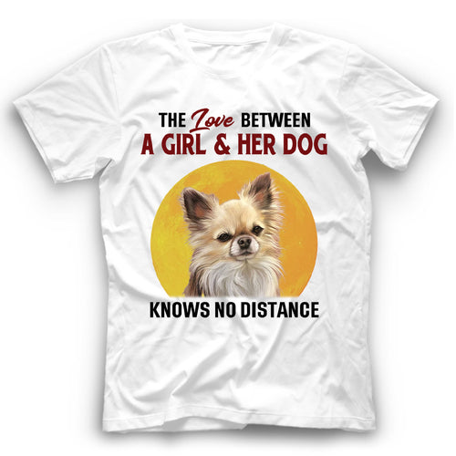 Chihuahua The Love Between A Girl And Her Dog Knows No Distance T shirt