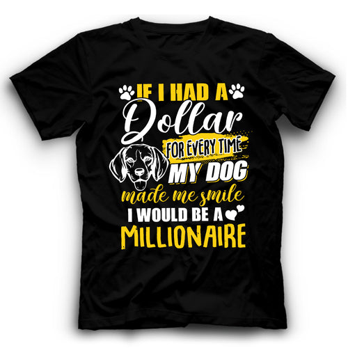 Beagle If I Had A Dollar For Every Time My Dog Made Me Smile I Would Be A Millionaire T shirt