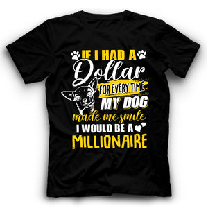 Chihuahua If I Had A Dollar For Every Time My Dog Made Me Smile I Would Be A Millionaire T shirt