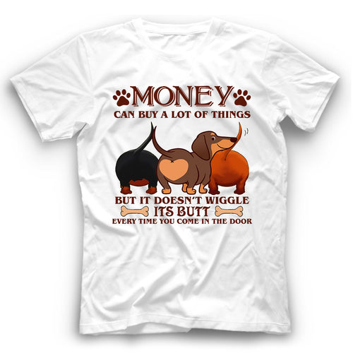 Dachshund Money Can Buy A Lot Of Things But It Doesn't Wiggle Its Butt Funny Dog T Shirt