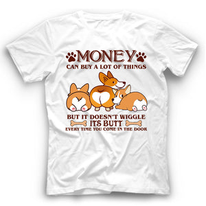 Corgi Money Can Buy A Lot Of Things But It Doesn't Wiggle Its Butt Funny Dog T Shirt
