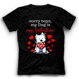 Sorry Boys My Dog Is My Valentine T shirt