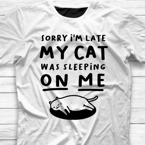 Sorry I Am Late My Cat Is Sleeping On Me Shirt