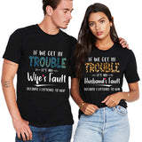 Valentines Trouble Husband's Fault Wife's Fault T Shirt