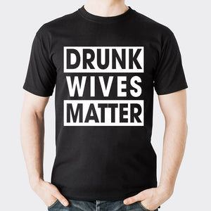 Valentines Drunk Wives Matter T shirt