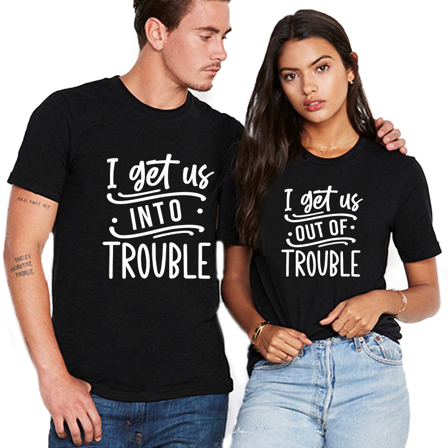 Valentine I Get Us Into/ Out Of Trouble Couple T shirt