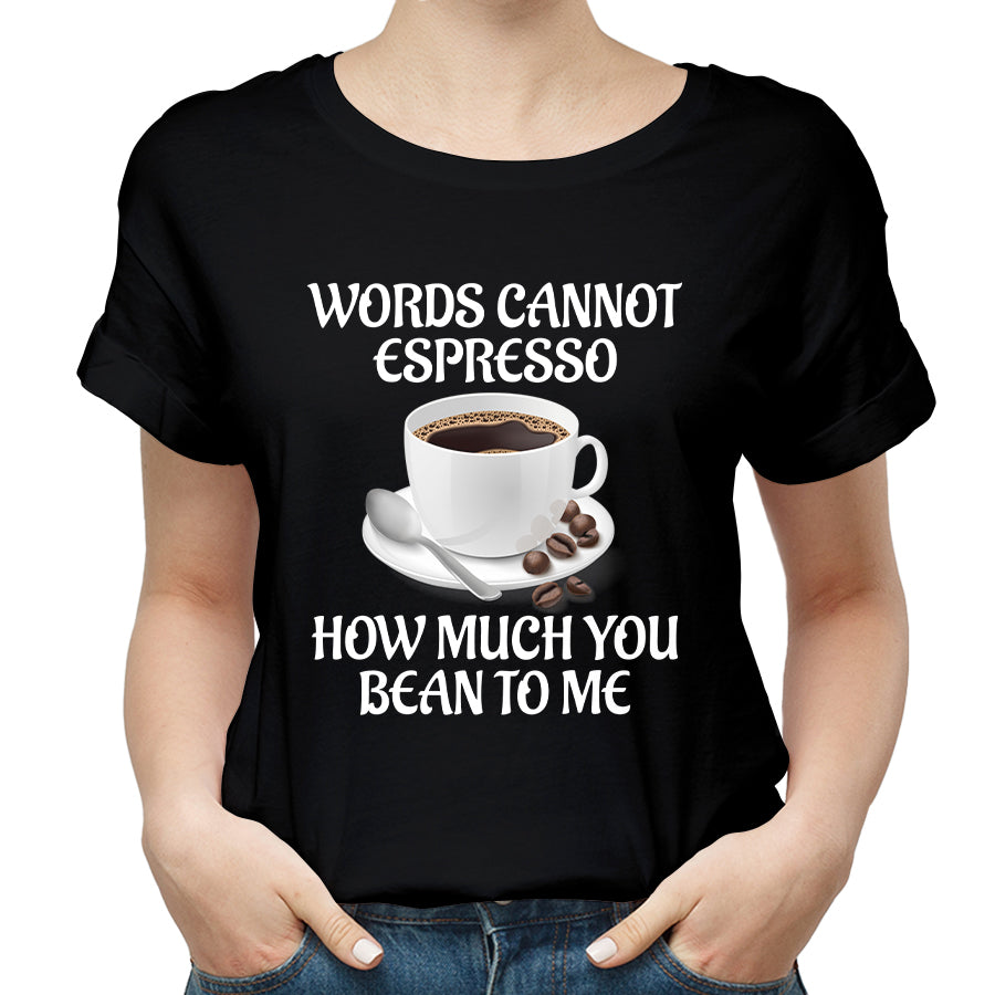 Valentine Words Cannot Expresso How Much You Bean To Me T shirt