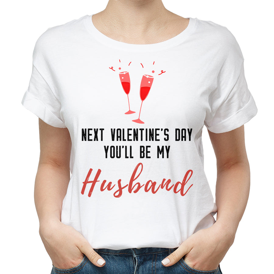 Valentine Next Valentine's Day You'll Be My Husband T shirt