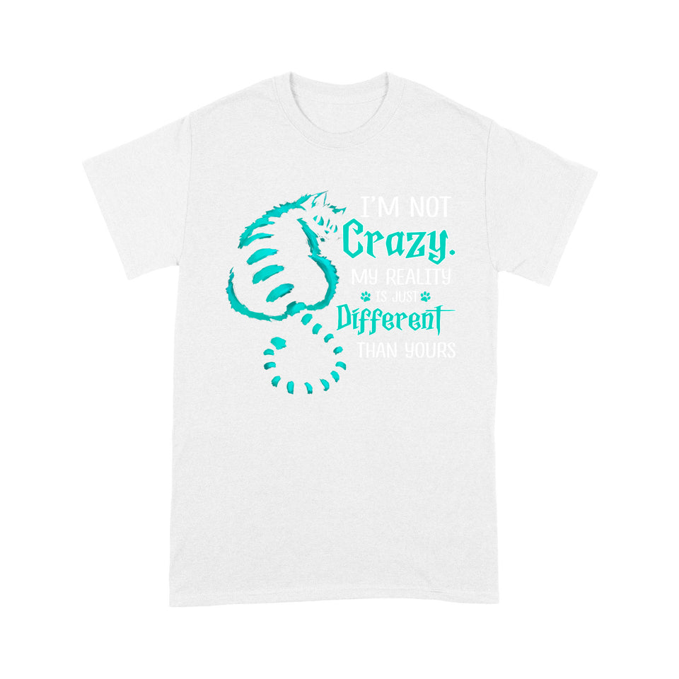 I'm Not Crazy My Reality Is Just Differeant Than Yours Cat T Shirt Funny