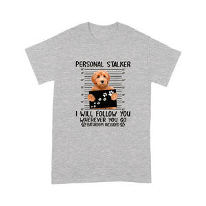 Goldendoodle Personal Stalker I Will Follow You Wherever You Go T shirt