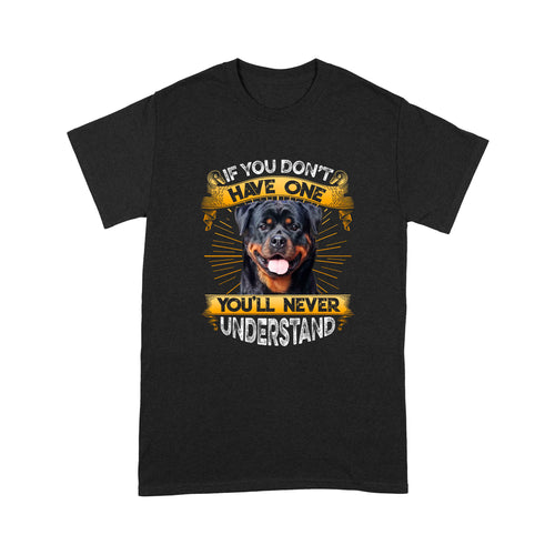 If You Don't Have One You'll Never Understand Rottweiler T shirt