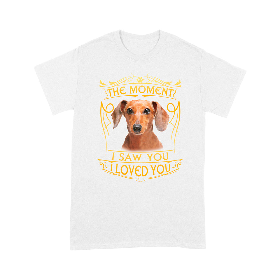 Dachshund The Moment I Saw You I Loved You Ever T shirt