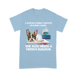 A Woman Cannot Survive On Books Alone French Bulldog T shirt