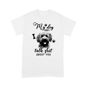 Goldendoodle My Dog And I Talk Shit About You T shirt
