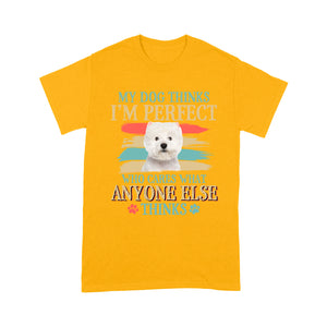 Westie My Dog Thinks I'm Perfect T shirt