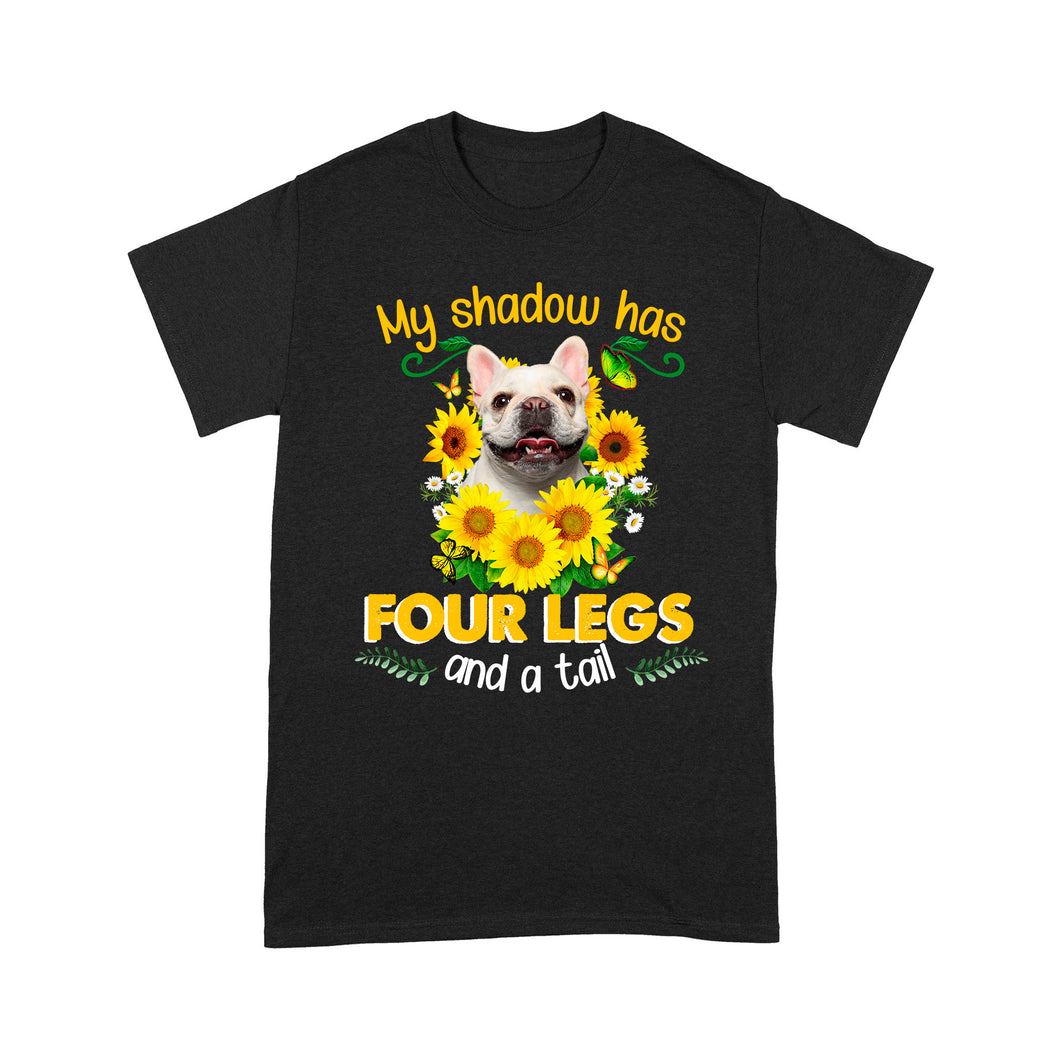 French Bulldog My Shadow Has Four Legs And A Tail T shirt
