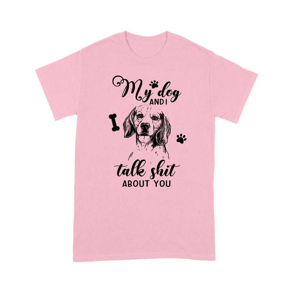 Beagle My Dog And I Talk Shit About You T shirt