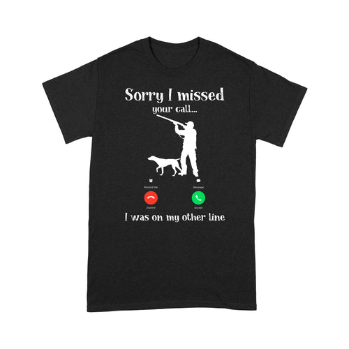Sorry I missed you your call Deer Hunting T shirt
